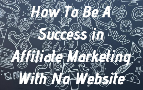 affilate marketing is possible with no website
